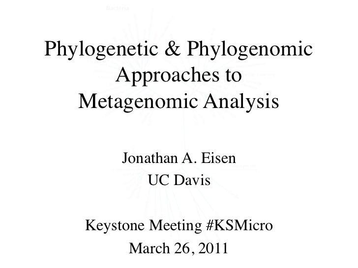 Phylogenetic & Phylogenomic       Approaches to   Metagenomic Analysis        Jonathan A. Eisen           UC Davis    Keys...