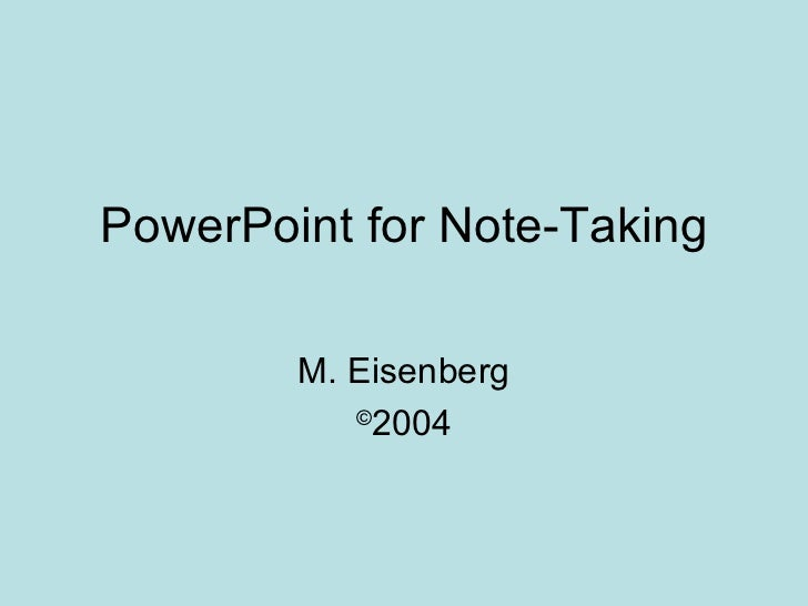 PowerPoint for Note-Taking M. Eisenberg © 2004