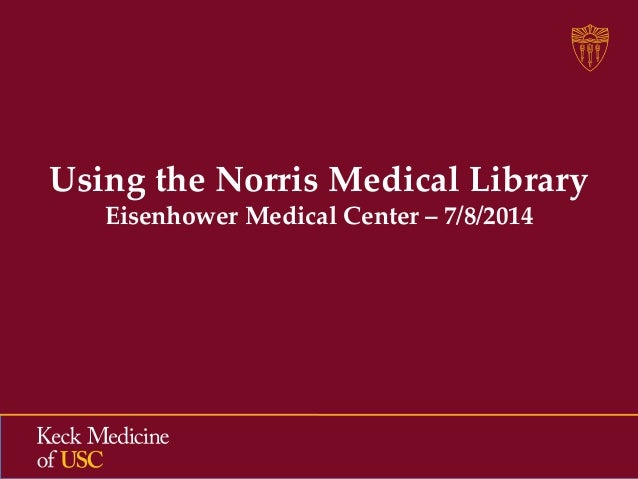 Using the Norris Medical Library Eisenhower Medical Center – 7/8/2014