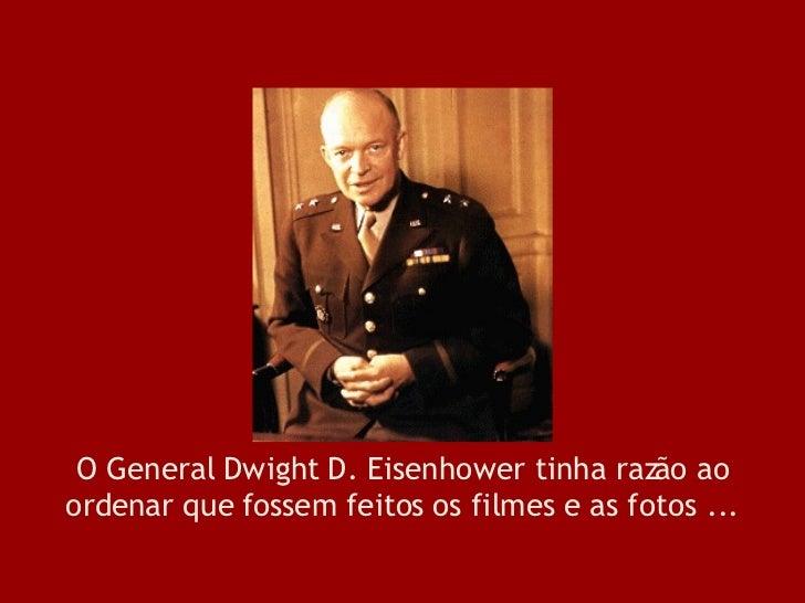 O General Dwight D. Eisenhower tinha razão ao ordenar que fossem feitos os filmes e as fotos ...