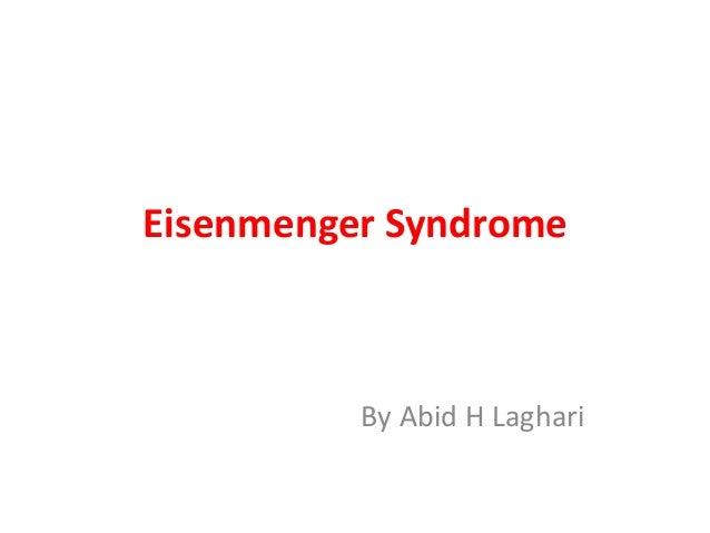 Eisenmenger Syndrome  By Abid H Laghari