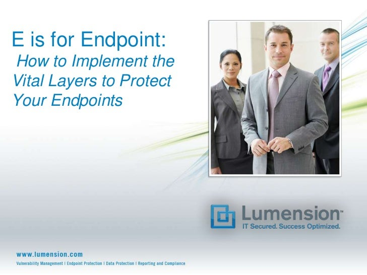 E is for Endpoint:How to Implement theVital Layers to ProtectYour Endpoints