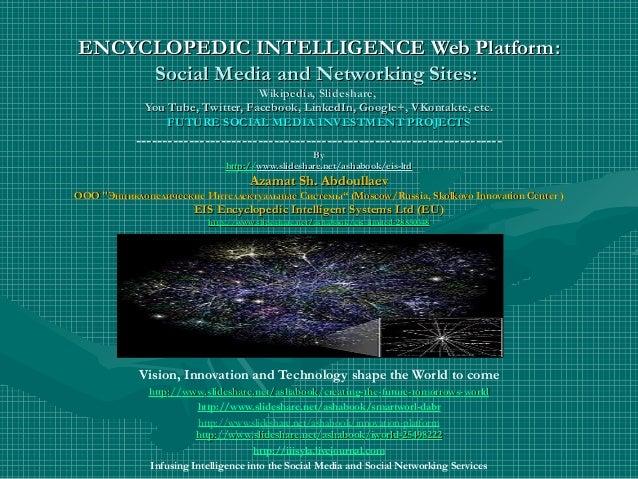 ENCYCLOPEDIC INTELLIGENCE Web Platform: Social Media and Networking Sites: Wikipedia, Slideshare, You Tube, Twitter, Faceb...