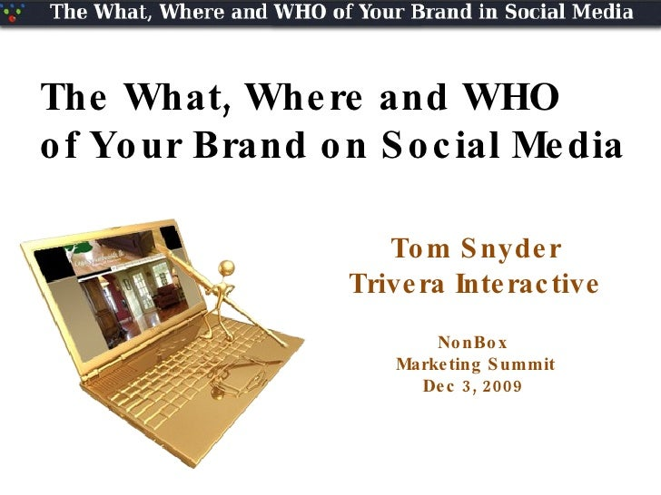 Tom Snyder Trivera Interactive NonBox  Marketing Summit Dec 3, 2009  The What, Where and WHO of Your Brand on Social Media