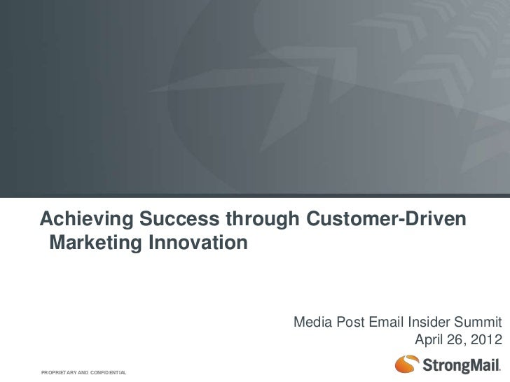 Achieving Success through Customer-Driven Marketing Innovation                               Media Post Email Insider Summ...