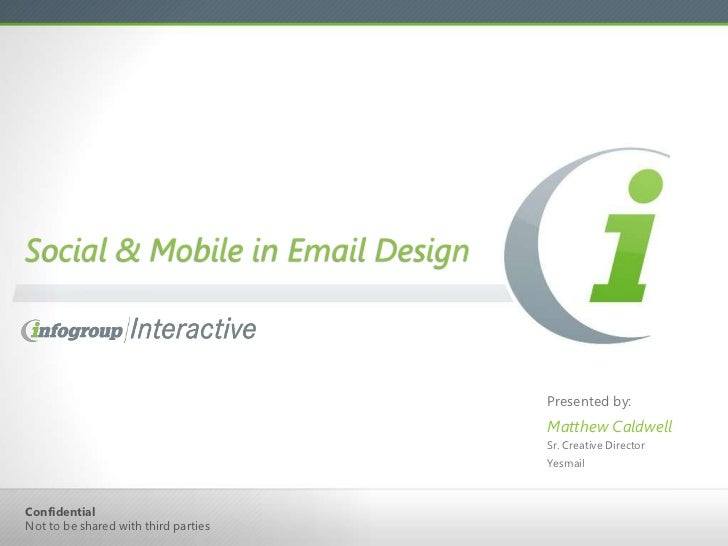 Social & Mobile in Email Design<br />Presented by:<br />Matthew Caldwell<br />Sr. Creative Director<br />Yesmail<br />Conf...