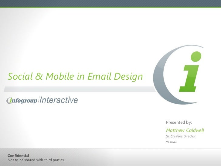 Social & Mobile in Email Design <ul><li>Presented by: </li></ul><ul><li>Matthew Caldwell </li></ul><ul><li>Sr. Creative Di...