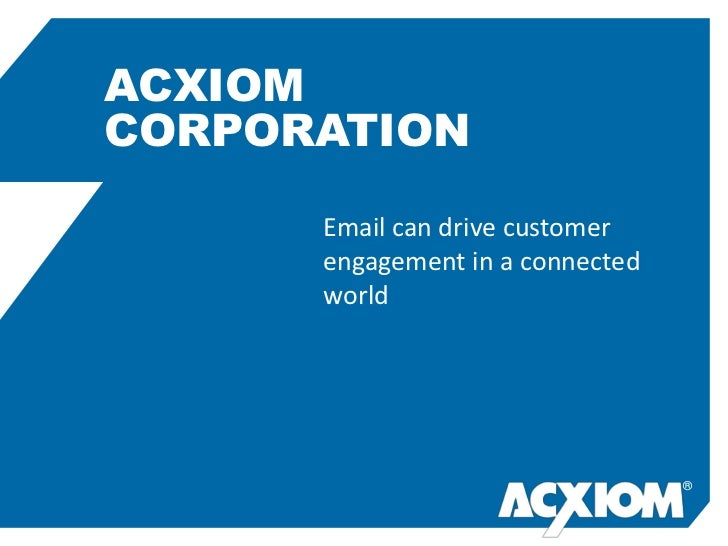ACXIOMCORPORATION      Email can drive customer      engagement in a connected      world                                  ®