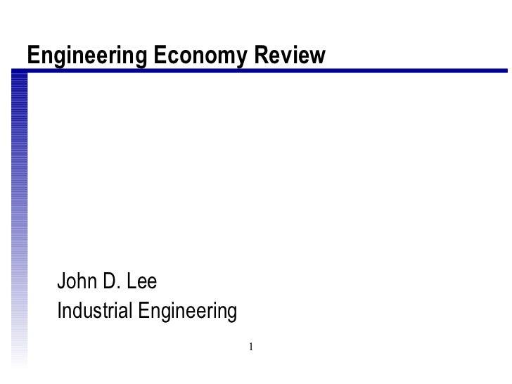 <ul><li>John D. Lee </li></ul><ul><li>Industrial Engineering </li></ul>Engineering Economy Review