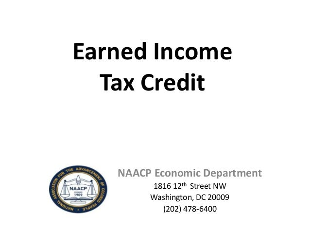 Earned Income Tax Credit  NAACP Economic Department 1816 12th Street NW Washington, DC 20009 (202) 478-6400