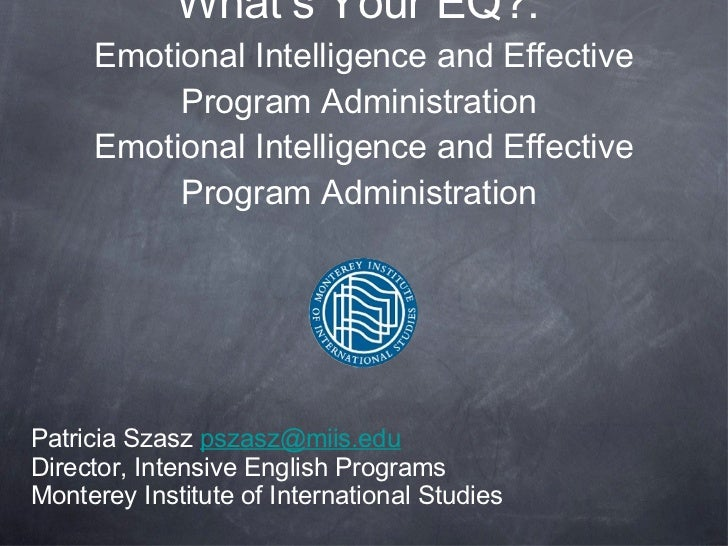 What's Your EQ?:  Emotional Intelligence and Effective Program Administration  Emotional Intelligence and Effective Progra...