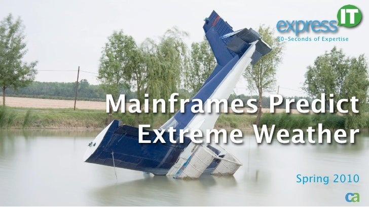 30-Seconds of Expertise     Mainframes Predict   Extreme Weather                   Spring 2010