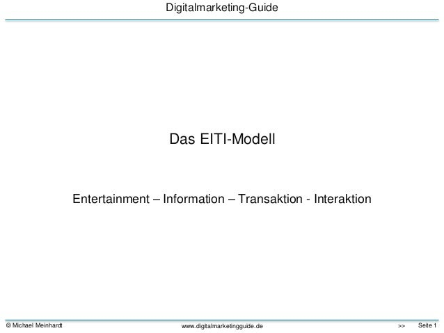 © Michael Meinhardt Seite 1>> Digitalmarketing-Guide www.digitalmarketingguide.de Das EITI-Modell Entertainment – Informat...