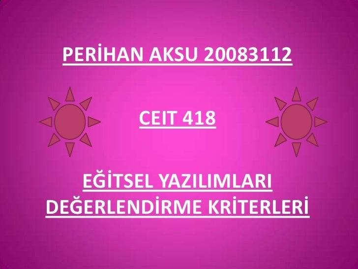PERİHAN AKSU 20083112        CEIT 418   EĞİTSEL YAZILIMLARIDEĞERLENDİRME KRİTERLERİ