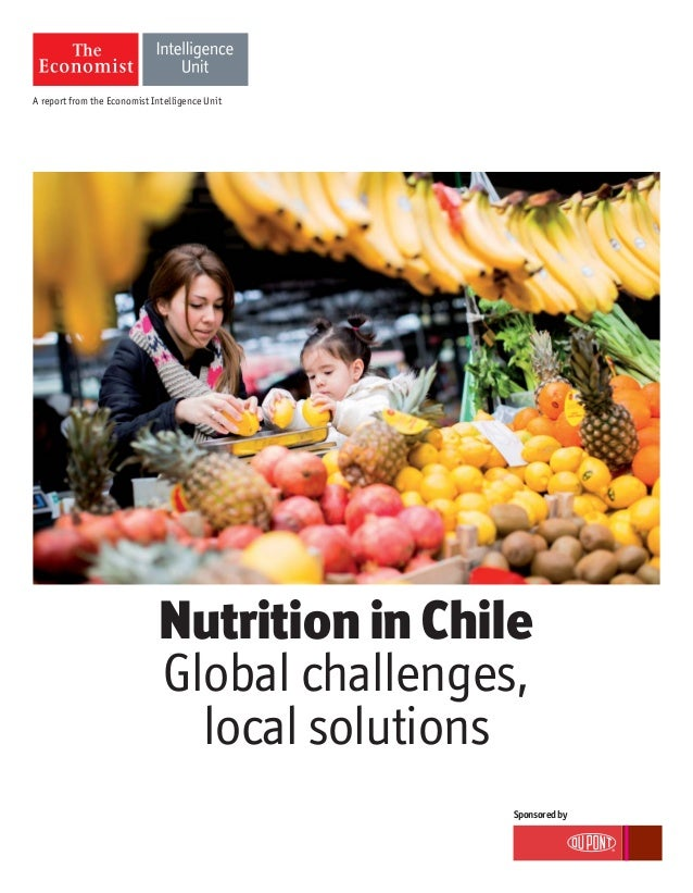 A report from the Economist Intelligence Unit Sponsoredby Nutrition in Chile Global challenges, local solutions