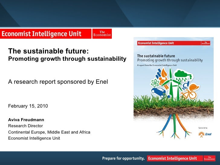 The sustainable future:  Promoting growth through sustainability A research report sponsored by Enel February 15, 2010 Avi...