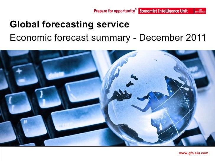 Global forecasting service Economic forecast summary - December 2011 www.gfs.eiu.com