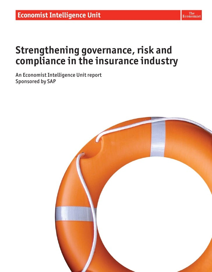 Strengthening governance, risk and compliance in the insurance industry An Economist Intelligence Unit report Sponsored by...