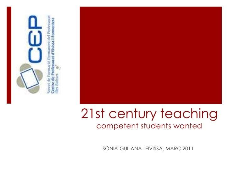 21st centuryteachingcompetentstudentswanted<br />SÒNIA GUILANA- EIVISSA, MARÇ 2011<br />