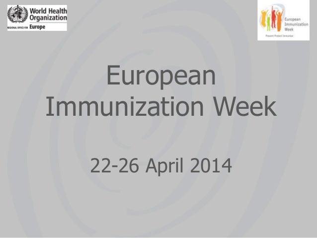 European Immunization Week 22-26 April 2014