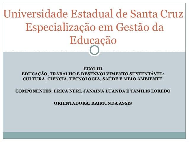Universidade Estadual de Santa Cruz    Especialização em Gestão da             Educação                           EIXO III...