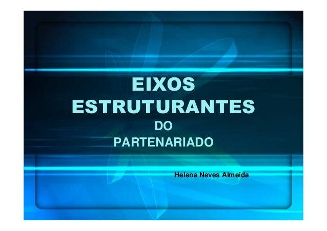 EIXOSESTRUTURANTES       DO  PARTENARIADO         Helena Neves Almeida