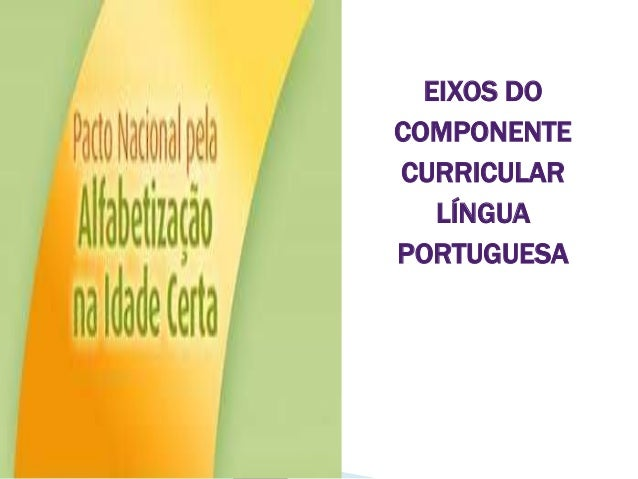EIXOS DO COMPONENTE CURRICULAR LÍNGUA PORTUGUESA