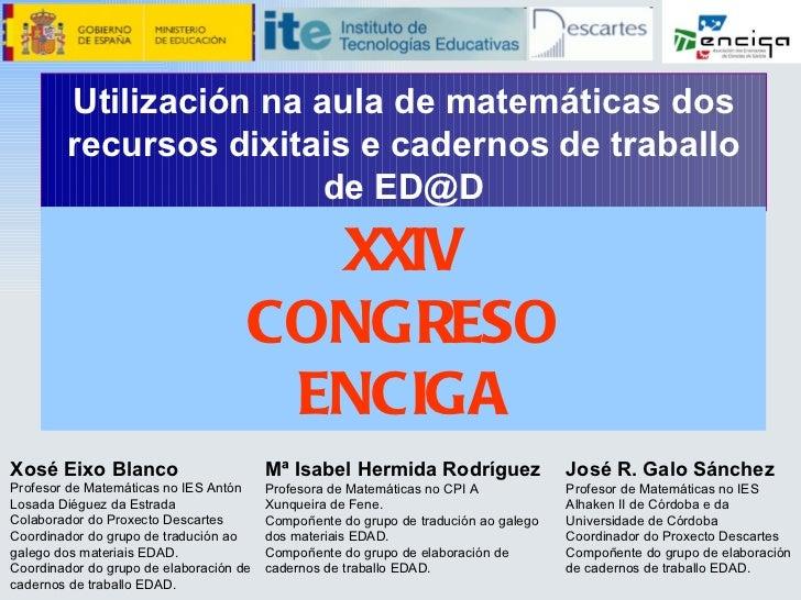 Utilización na aula de matemáticas dos recursos dixitais e cadernos de traballo de ED@D XXIV CONGRESO ENCIGA Xosé Eixo Bla...