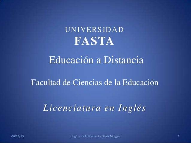 Educación a Distancia Facultad de Ciencias de la Educación Licenciatura en Inglés UNIVERSIDAD FASTA 06/09/13 1Lingüística ...