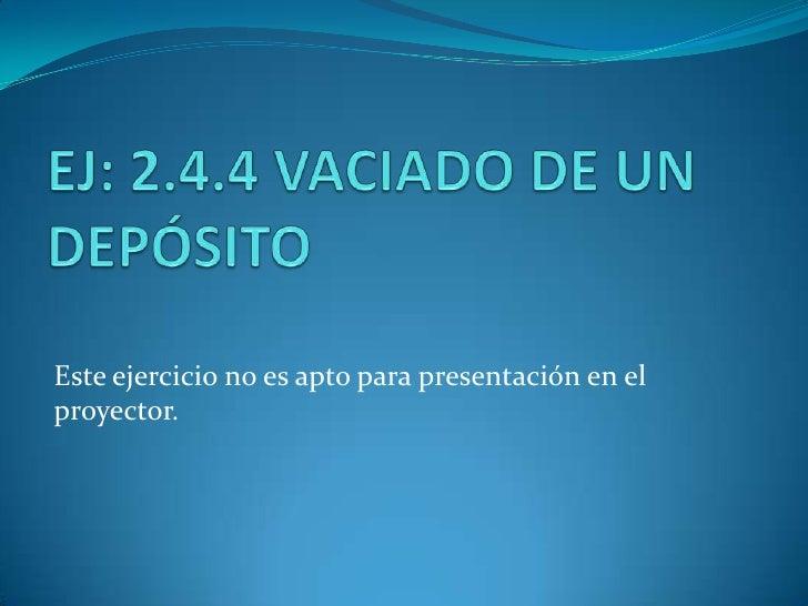 EJ: 2.4.4 VACIADO DE UN DEPÓSITO<br />Este ejercicio no es apto para presentación en el proyector.<br />