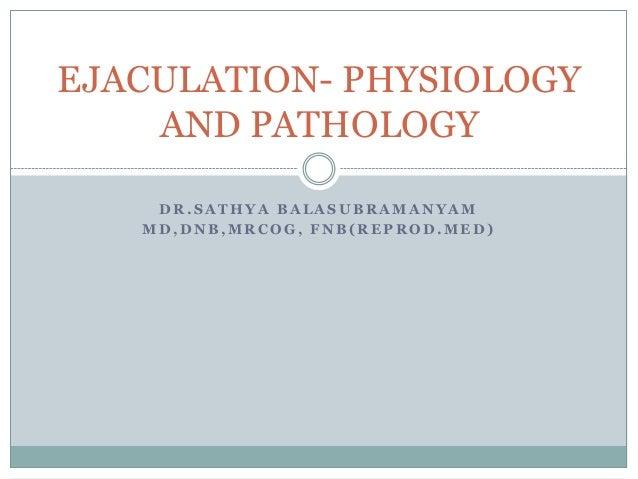 Ejaculation  physiology and pathology