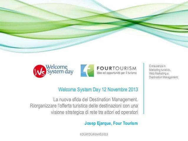 Consulenza in Marketing turistico, Web Marketing e Destination Management  Welcome System Day 12 Novembre 2013 La nuova sf...