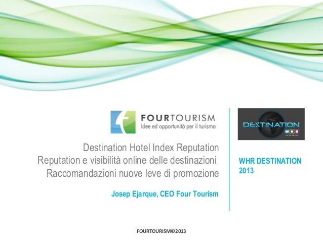 FOURTOURISM©2013 Destination Hotel Index Reputation Reputation e visibilità online delle destinazioni Raccomandazioni nuov...