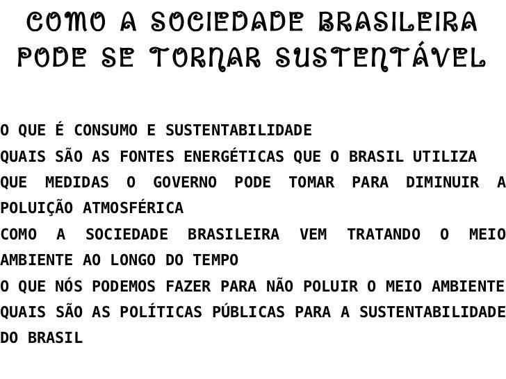 COMO A SOCIEDADE BRASILEIRA PODE SE TORNAR SUSTENTÁVEL O QUE É CONSUMO E SUSTENTABILIDADE QUAIS SÃO AS FONTES ENERGÉTICAS ...