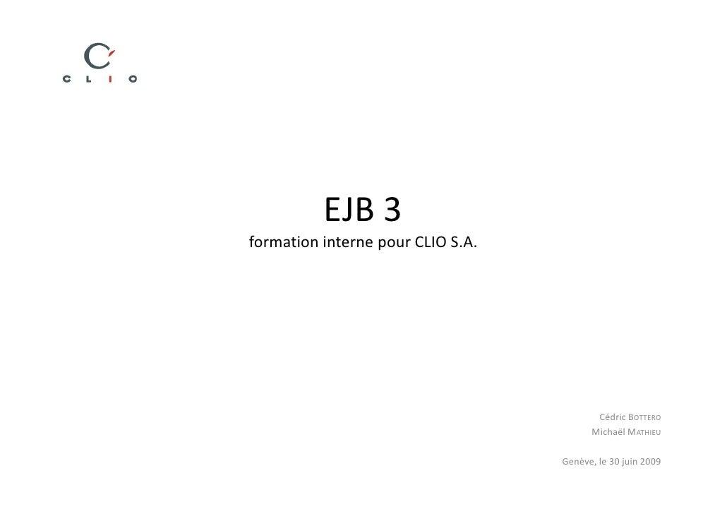 EJB 3 formation interne pour CLIO S.A.                                               Cédric BOTTERO                       ...