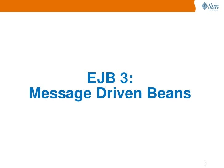 EJB 3:Message Driven Beans                       1