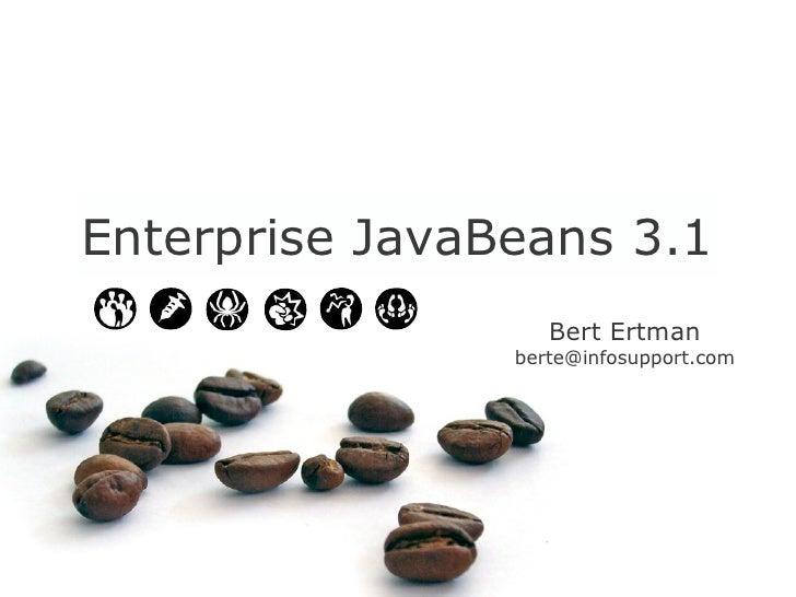 Enterprise JavaBeans 3.1                    Bert Ertman                 berte@infosupport.com