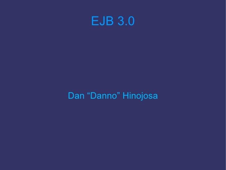 "EJB 3.0     Dan ""Danno"" Hinojosa"