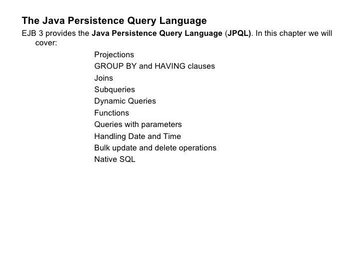 <ul><li>The Java Persistence Query Language </li></ul><ul><li>EJB 3 provides the  Java Persistence Query Language  ( JPQL)...