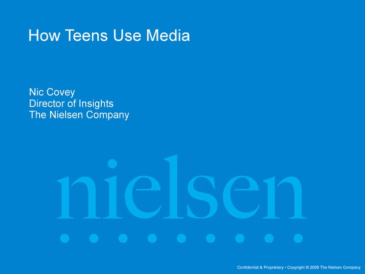 How Teens Use Media Nic Covey Director of Insights  The Nielsen Company