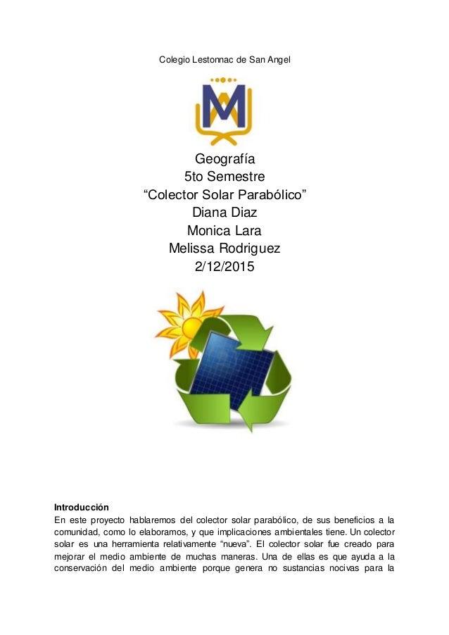 """Colegio Lestonnac de San Angel Geografía 5to Semestre """"Colector Solar Parabólico"""" Diana Diaz Monica Lara Melissa Rodriguez..."""