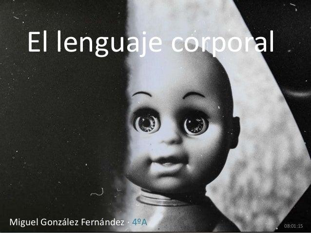 El lenguaje corporalMiguel González Fernández · 4ºA   08:01:15