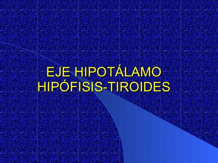Eje HipotáLamo HipóFisis Tiroides1
