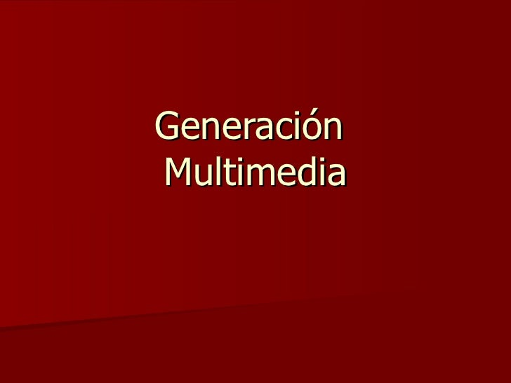 Generación  Multimedia
