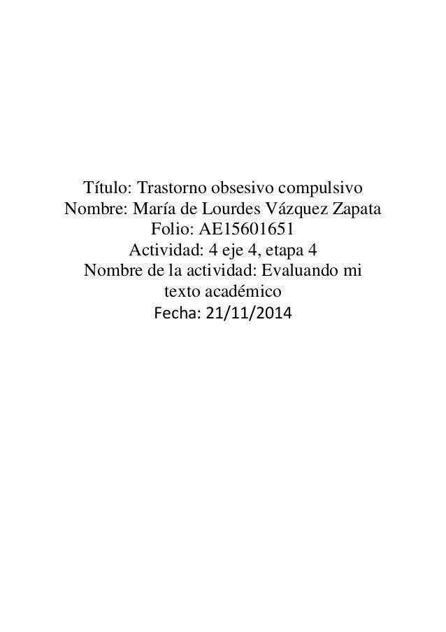 Título: Trastorno obsesivo compulsivo  Nombre: María de Lourdes Vázquez Zapata  Folio: AE15601651  Actividad: 4 eje 4, eta...
