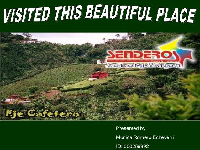Presented by:Monica Romero EcheverriID: 000256992