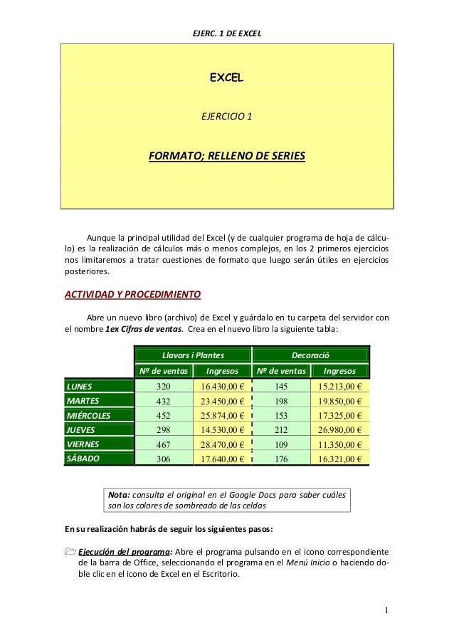 EJERC. 1 DE EXCEL  EXCEL  EJERCICIO 1  FORMATO; RELLENO DE SERIES  Aunque la principal utilidad del Excel (y de cualquier ...