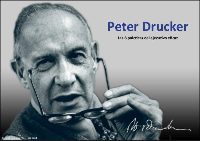 José Carlos Vicente - josecavd Peter Drucker Las 8 prácticas del ejecutivo eficaz