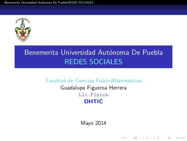 Benemerita Universidad Aut´onoma De PueblaREDES SOCIALES Benemerita Universidad Aut´onoma De Puebla REDES SOCIALES Faculta...