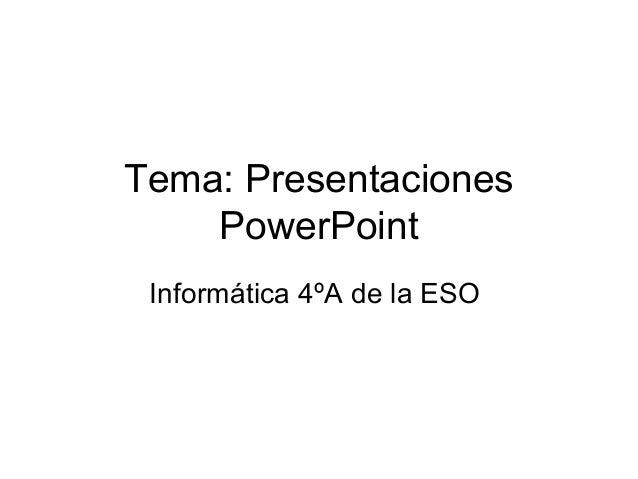 Tema: Presentaciones PowerPoint Informática 4ºA de la ESO